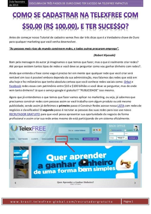 3 de fevereiro                 DESCUBRA EM TRÊS PASSOS DE OURO COMO TER SUCE$$O NA TELEXFREE YMPACTUSde 2013Antes de começ...