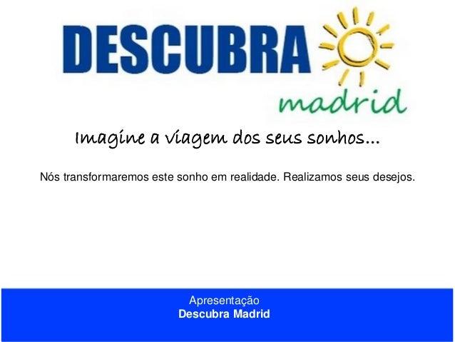 Imagine a viagem dos seus sonhos... Nós transformaremos este sonho em realidade. Realizamos seus desejos.  Apresentação De...