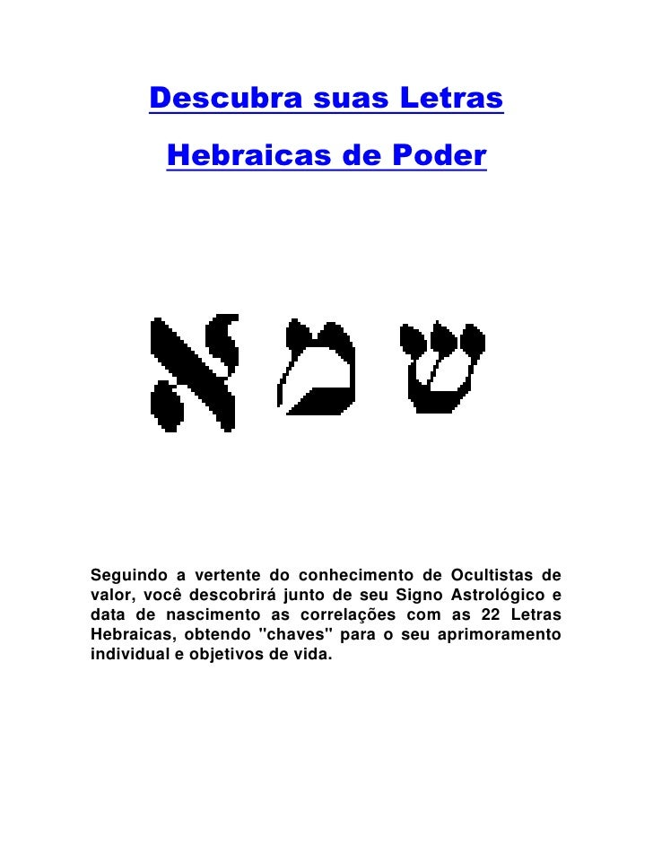 Descubra suas Letras        Hebraicas de PoderSeguindo a vertente do conhecimento de Ocultistas devalor, você descobrirá j...