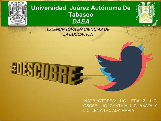 Universidad Juárez Autónoma DeTabascoDAEAINSTRUCTORES: LIC. EDALIZ ,LIC.OSCAR, LIC. CYNTHIA, LIC. ANATALY,LIC. LENY, LIC. ...