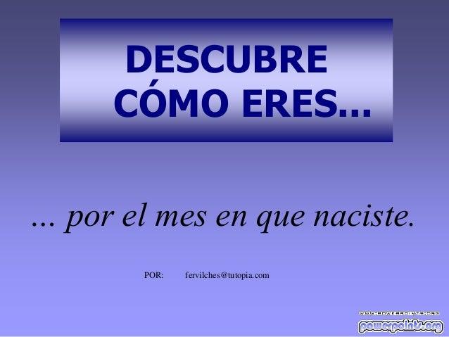 DESCUBRE CÓMO ERES... … por el mes en que naciste. POR: fervilches@tutopia.com