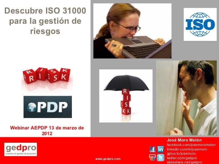 Descubre ISO 31000 para la gestión de      riesgos Webinar AEPDP 13 de marzo de            2012                           ...