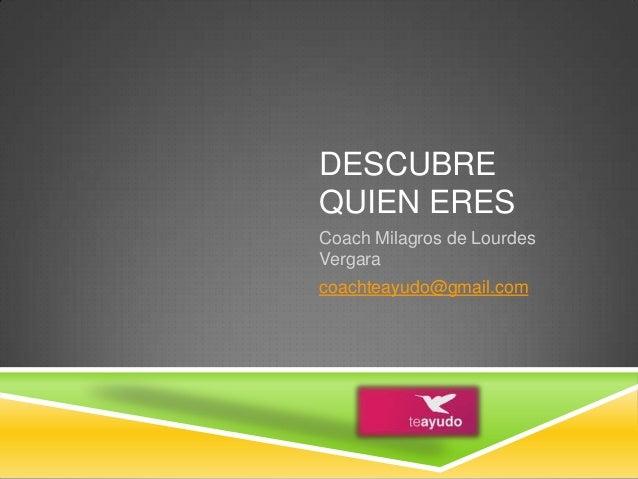 DESCUBREQUIEN ERESCoach Milagros de LourdesVergaracoachteayudo@gmail.com