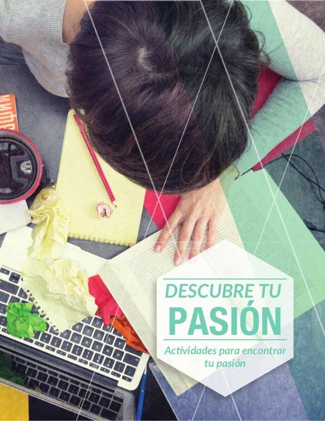 DESCUBRE TU PASIÓN Actividades para encontrar tu pasión