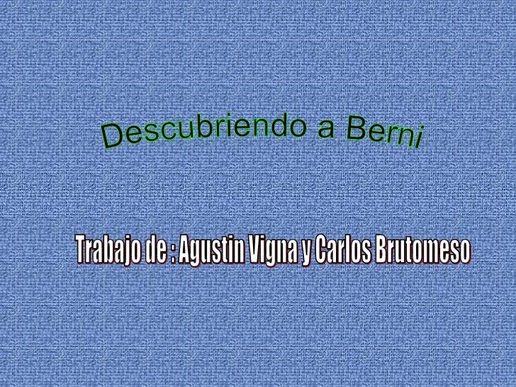 Trabajo de : Agustin Vigna y Carlos Brutomeso Descubriendo a Berni