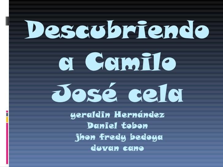 Descubriendo a Camilo José cela yeraldin Hernández Daniel tobon  jhon fredy bedoya duvan cano