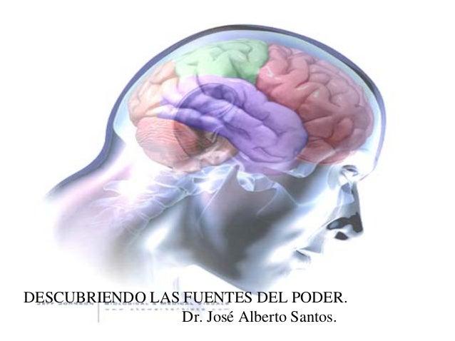 DESCUBRIENDO LAS FUENTES DEL PODER.                 Dr. José Alberto Santos.