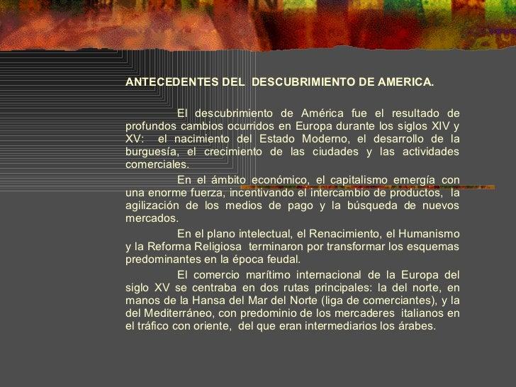 ANTECEDENTES DEL  DESCUBRIMIENTO DE AMERICA.  El descubrimiento de América fue el resultado de profundos cambios ocurrido...