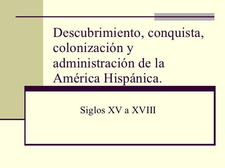 Descubrimiento, conquista, colonización y administración de la América Hispánica. Siglos XV a XVIII