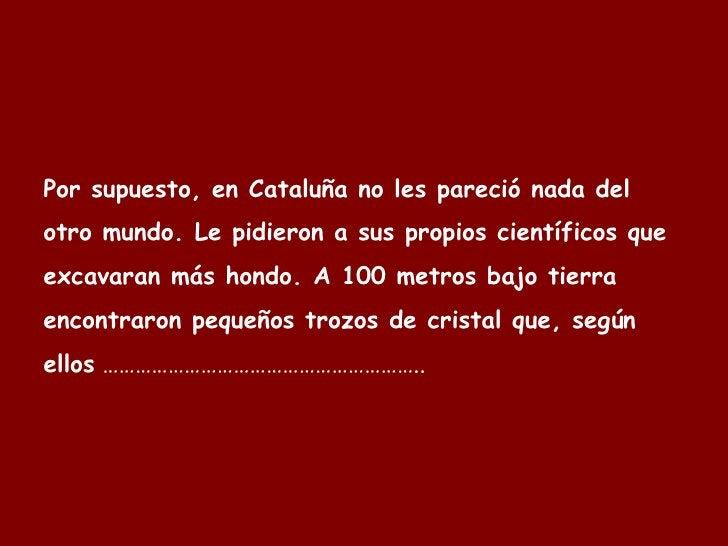 Por supuesto, en Cataluña no les pareció nada del otro mundo. Le pidieron a sus propios científicos que excavaran más hond...