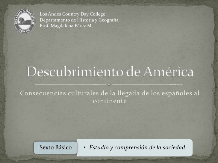 Consecuencias culturales de la llegada de los españoles al continente<br />Descubrimiento de América<br />Los Andes Countr...