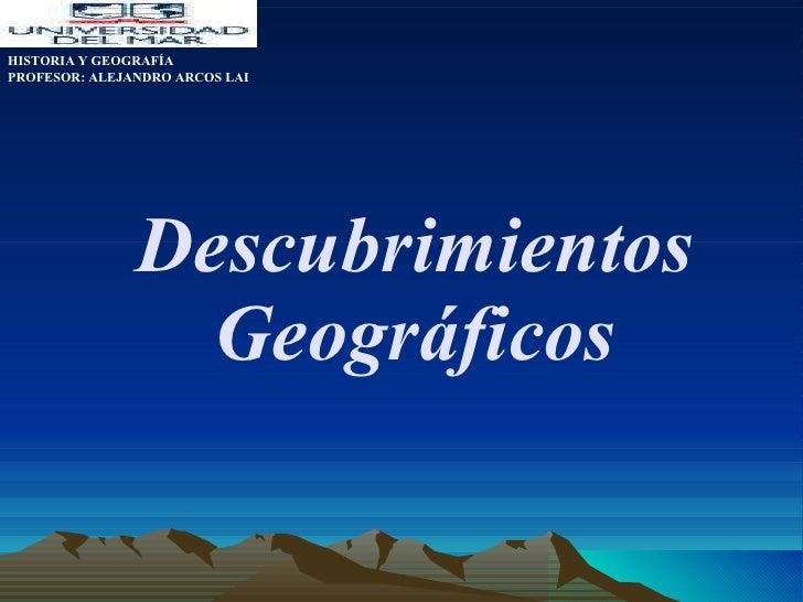 Descubrimientos Geográficos HISTORIA Y GEOGRAFÍA PROFESOR: ALEJANDRO ARCOS LAI