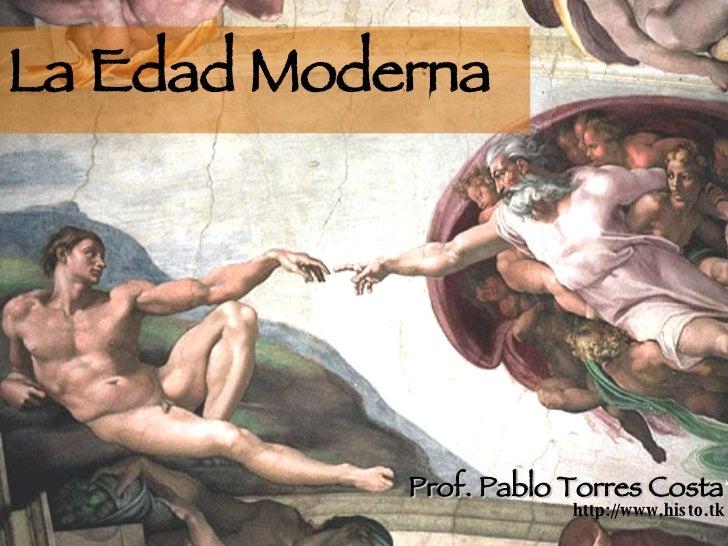 La Edad Moderna Prof. Pablo Torres Costa http://www.histo.tk