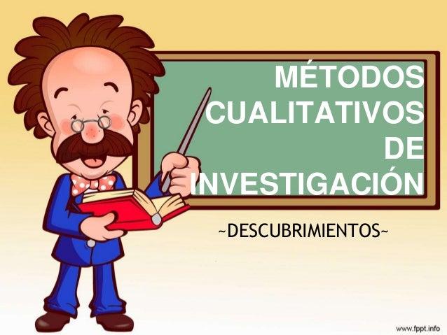 MÉTODOS    CUALITATIVOS              DE   INVESTIGACIÓN~DESCUBRIMIENTO~     ~DESCUBRIMIENTOS~