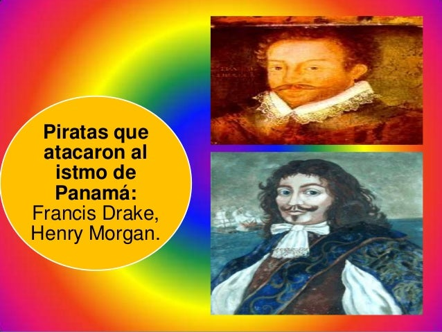 Piratas queatacaron alistmo dePanamá:Francis Drake,Henry Morgan.