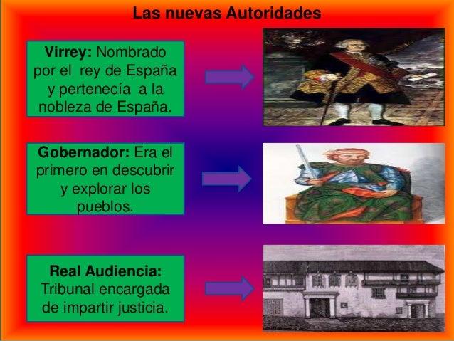 Las nuevas AutoridadesVirrey: Nombradopor el rey de Españay pertenecía a lanobleza de España.Gobernador: Era elprimero en ...