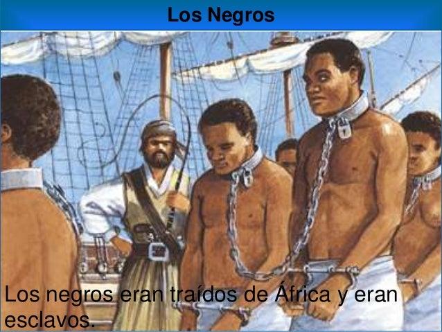 Los NegrosLos negros eran traídos de África y eranesclavos.