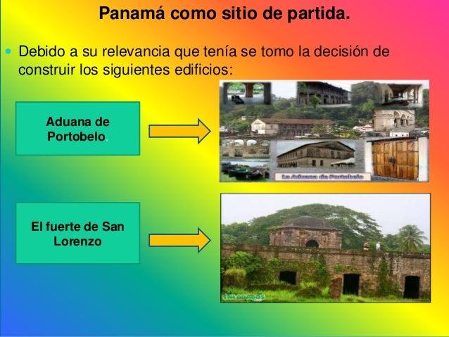 Panamá como sitio de partida. Debido a su relevancia que tenía se tomo la decisión deconstruir los siguientes edificios:A...