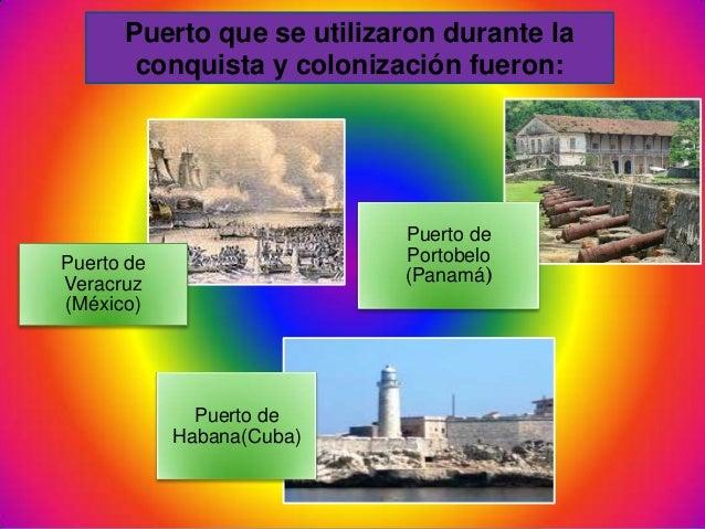 Puerto deVeracruz(México)Puerto dePortobelo(Panamá)Puerto deHabana(Cuba)Puerto que se utilizaron durante laconquista y col...
