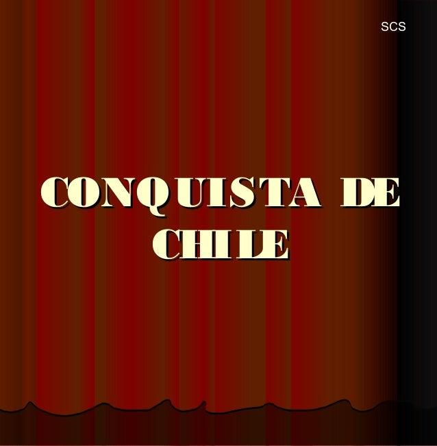 CONQUISTA DECONQUISTA DE CHILECHILE SCS