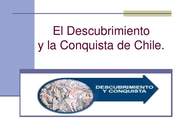 El Descubrimientoy la Conquista de Chile.