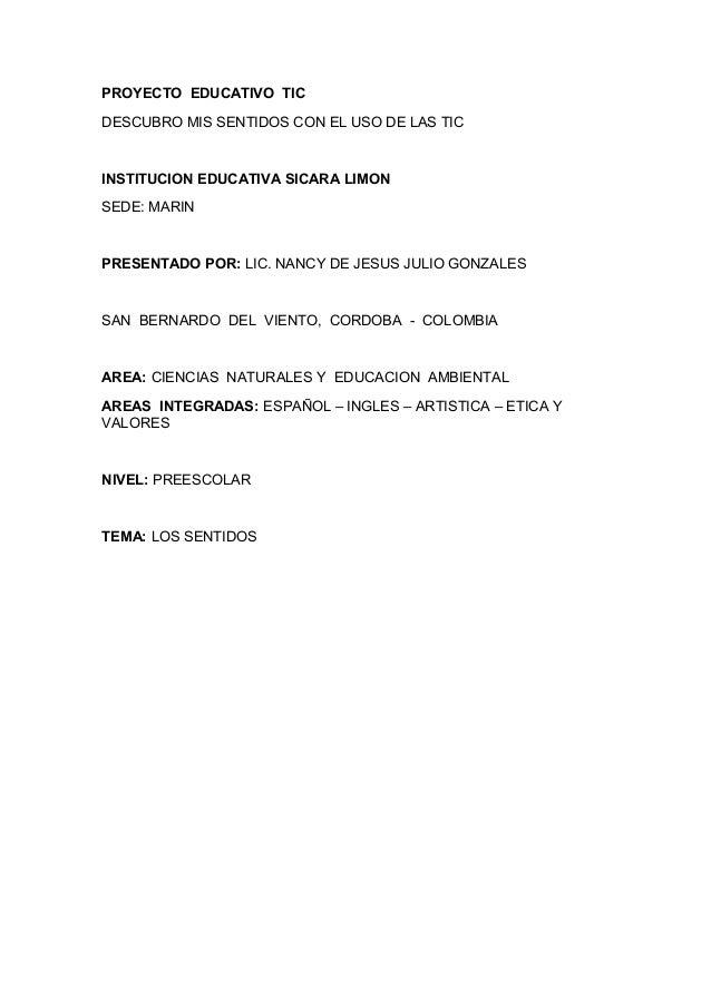 PROYECTO EDUCATIVO TIC DESCUBRO MIS SENTIDOS CON EL USO DE LAS TIC  INSTITUCION EDUCATIVA SICARA LIMON SEDE: MARIN  PRESEN...
