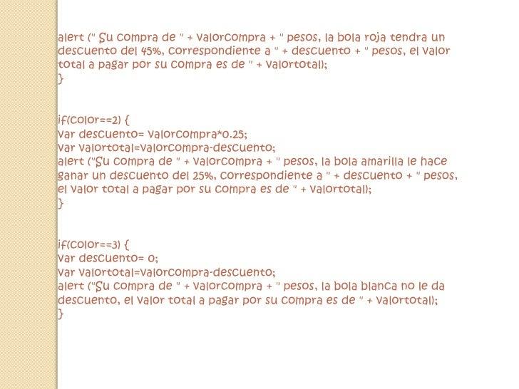 """alert ("""" Su compra de """" + valorcompra + """" pesos, la bola roja tendra un descuento del 45%, correspondiente ..."""