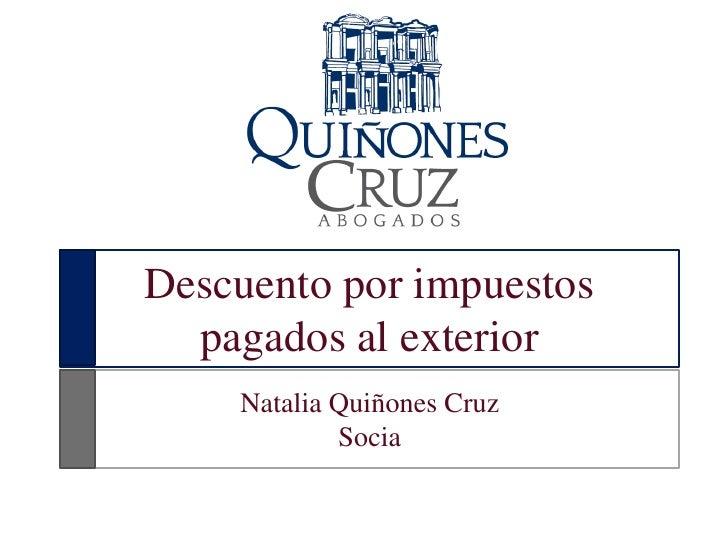 Descuento por impuestos pagados al exterior<br />Natalia Quiñones Cruz<br />Socia<br />