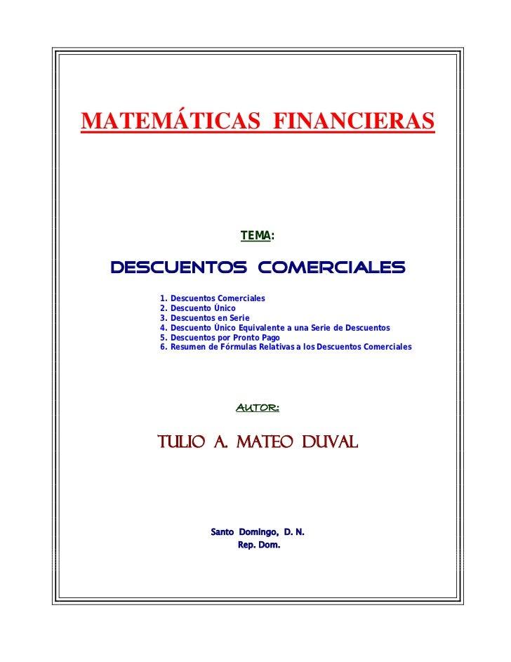 MATEMÁTICAS FINANCIERAS                        TEMA: DESCUENTOS COMERCIALES     1. Descuentos Comerciales     2. Descuento...