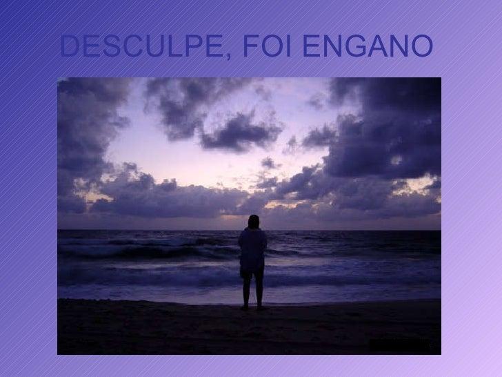 DESCULPE, FOI ENGANO