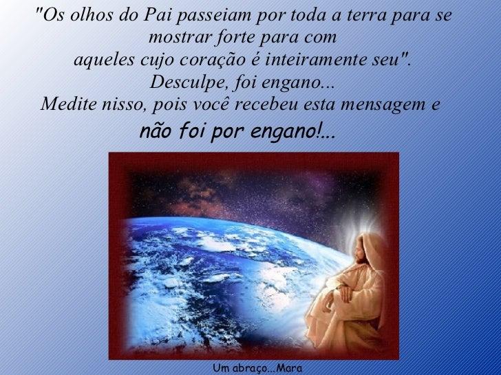"""""""Os olhos do Pai passeiam por toda a terra para se mostrar forte para com aqueles cujo coração é inteiramente seu&quo..."""