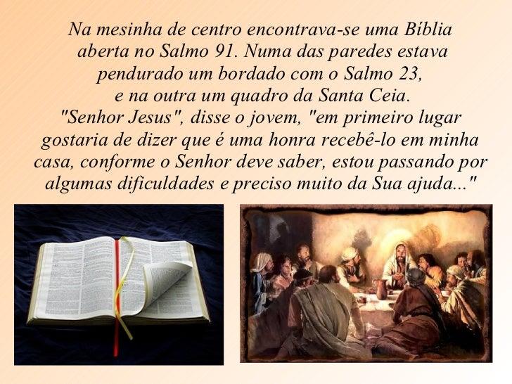 Na mesinha de centro encontrava-se uma Bíblia aberta no Salmo 91. Numa das paredes estava pendurado um bordado com o Salmo...