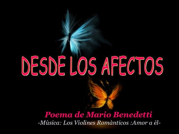 DESDE LOS AFECTOS Poema de Mario Benedetti -Mùsica: Los Violines Romànticos :Amor a èl-