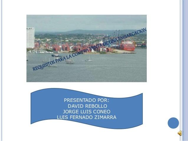 PRESENTADO POR: DAVID REBOLLO JORGE LUIS CONEO LUIS FERNADO ZIMARRA