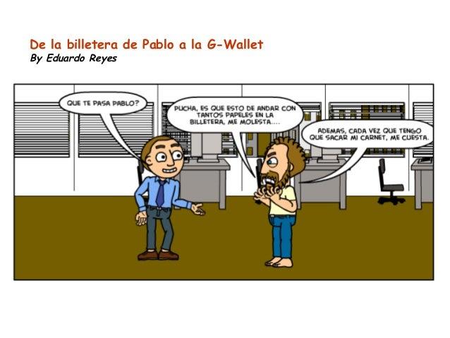 De la billetera de Pablo a la G-Wallet By Eduardo Reyes