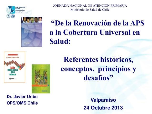 """JORNADA NACIONAL DE ATENCION PRIMARIA Ministerio de Salud de Chile  """"De la Renovación de la APS a la Cobertura Universal e..."""