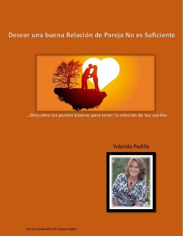 Desear una Buena Relación de Pareja NO es Suficiente. Yolanda Padilla www.terapeutayolandapadilla.com FB/Terapeutayolandap...