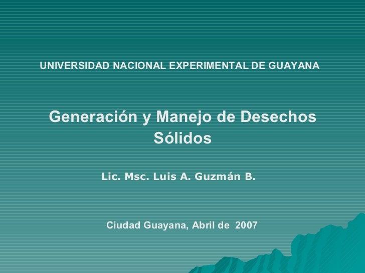 UNIVERSIDAD NACIONAL EXPERIMENTAL DE GUAYANA Ciudad Guayana, Abril de  2007 <ul><ul><li>Generación y Manejo de Desechos Só...