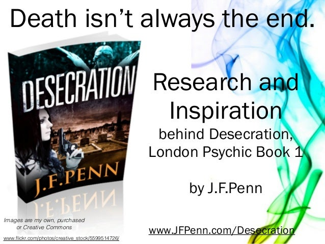 Research and Inspiration behind Desecration, London Psychic Book 1 ! by J.F.Penn Images are my own, purchased or Creative ...
