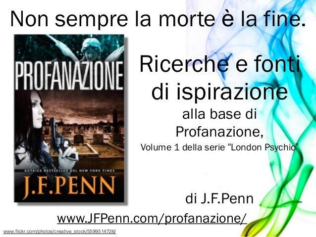 """Ricerche e fonti di ispirazione alla base di Profanazione, Volume 1 della serie """"London Psychic"""" ! ! di J.F.Penn www.JFPen..."""