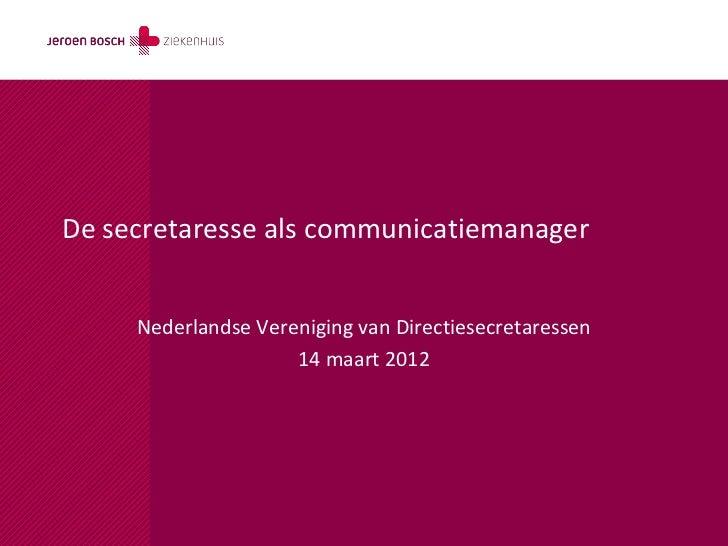 De secretaresse als communicatiemanager     Nederlandse Vereniging van Directiesecretaressen                     14 maart ...