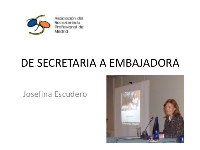 DE SECRETARIA A EMBAJADORA Josefina Escudero