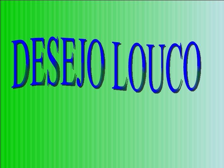 DESEJO LOUCO