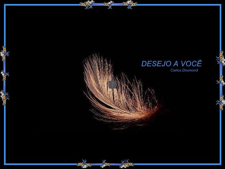 DESEJO A VOCÊ Carlos Drumond