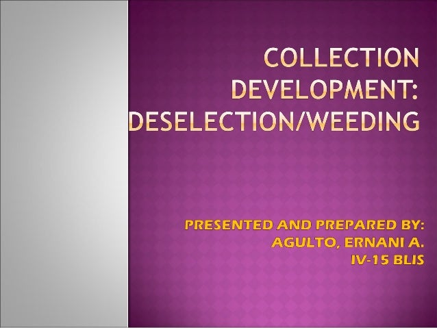 "   ""Selection in reverse""   Importance: without an on-going weeding    program, a collection can quickly age and    beco..."