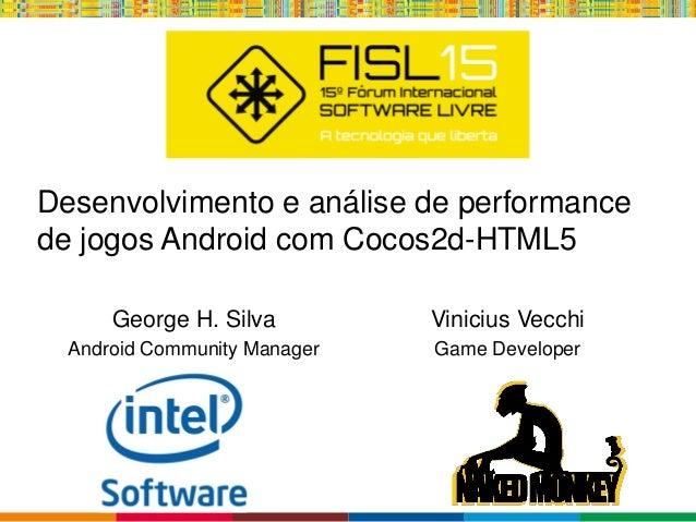Globalcode – Open4education Desenvolvimento e análise de performance de jogos Android com Cocos2d-HTML5 George H. Silva An...