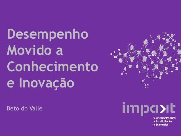 Desempenho Movido a Conhecimento e Inovação Beto do Valle