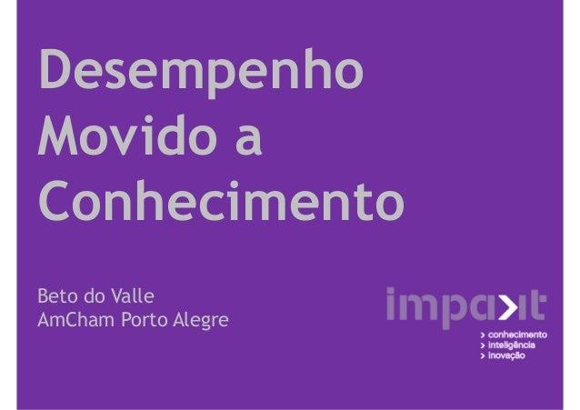 Desempenho Movido a Conhecimento Beto do Valle AmCham Porto Alegre