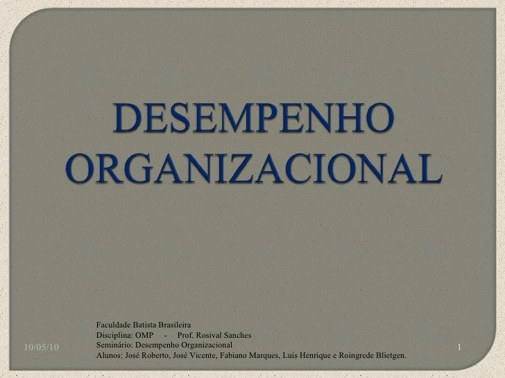 10/05/10 Faculdade Batista Brasileira Disciplina: OMP  -  Prof. Rosival Sanches Seminário: Desempenho Organizacional Aluno...