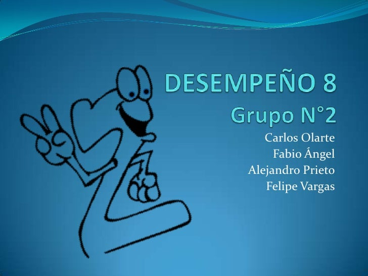 DESEMPEÑO 8Grupo N°2<br />Carlos Olarte<br />Fabio Ángel<br />Alejandro Prieto<br />Felipe Vargas<br />